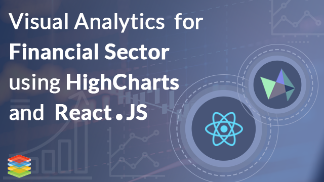 Visual Analytics for Financial Sector using Highcharts & React.JS